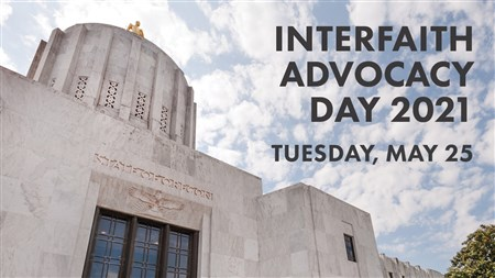 """Oregon State Capital with words """"Interfaith Advocacy Day 2021 Tuesday May 25"""""""